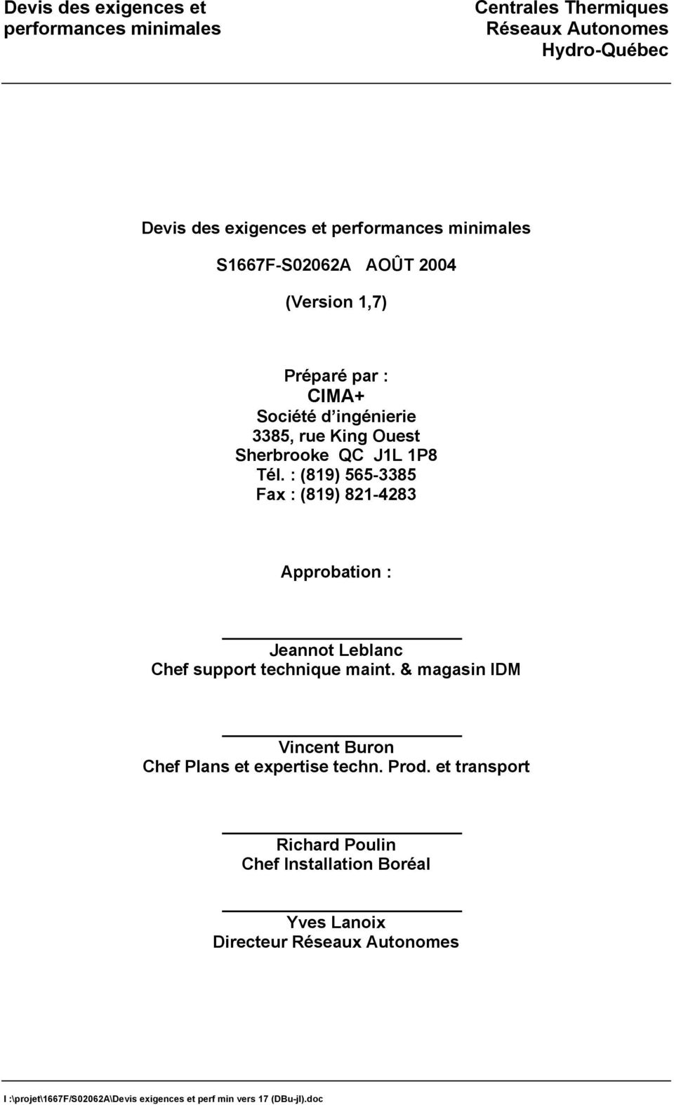 : (819) 565-3385 Fax : (819) 821-4283 Approbation : Jeannot Leblanc Chef support technique maint.