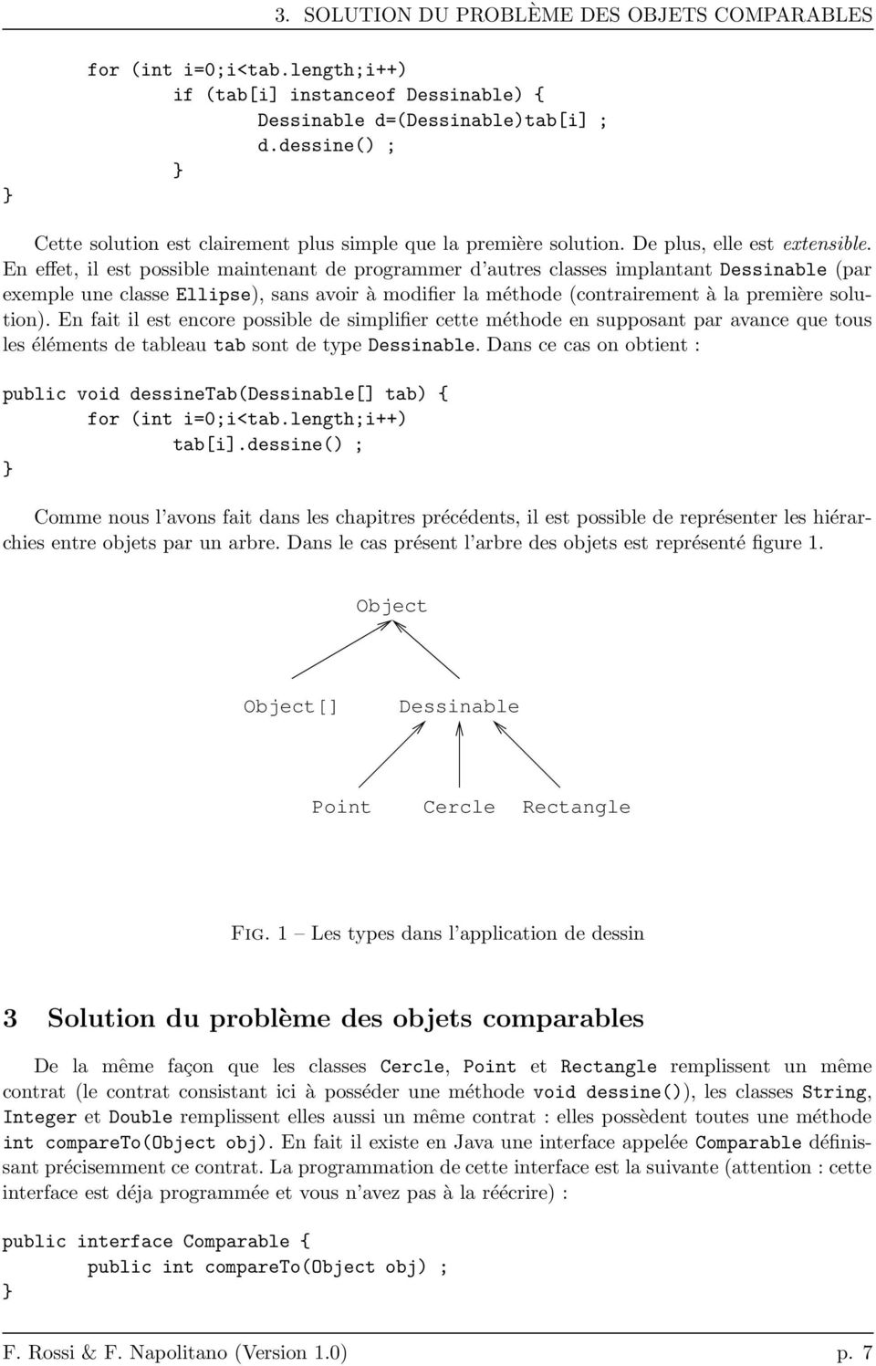 En effet, il est possible maintenant de programmer d autres classes implantant Dessinable (par exemple une classe Ellipse), sans avoir à modifier la méthode (contrairement à la première solution).
