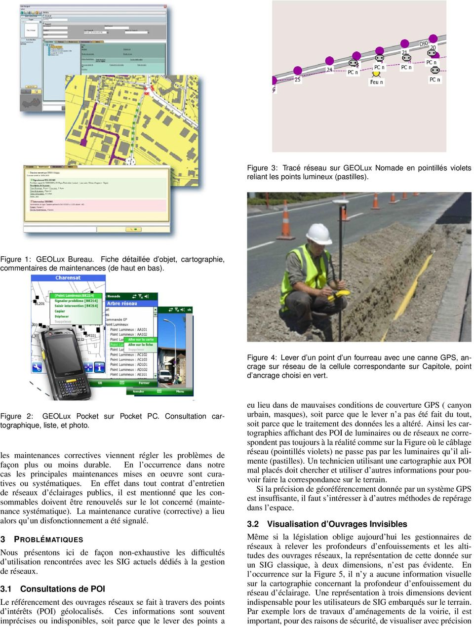 Figure 4: Lever d un point d un fourreau avec une canne GPS, ancrage sur réseau de la cellule correspondante sur Capitole, point d ancrage choisi en vert. Figure 2: GEOLux Pocket sur Pocket PC.