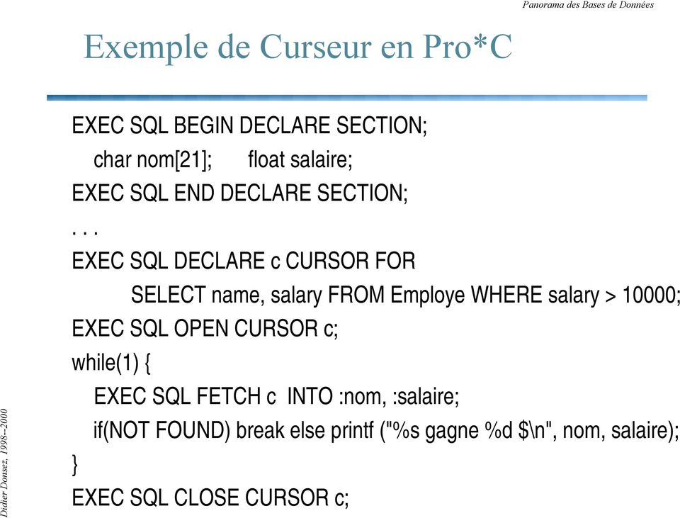 .. EXEC SQL DECLARE c CURSOR FOR SELECT name, salary FROM Employe WHERE salary > 10000; EXEC