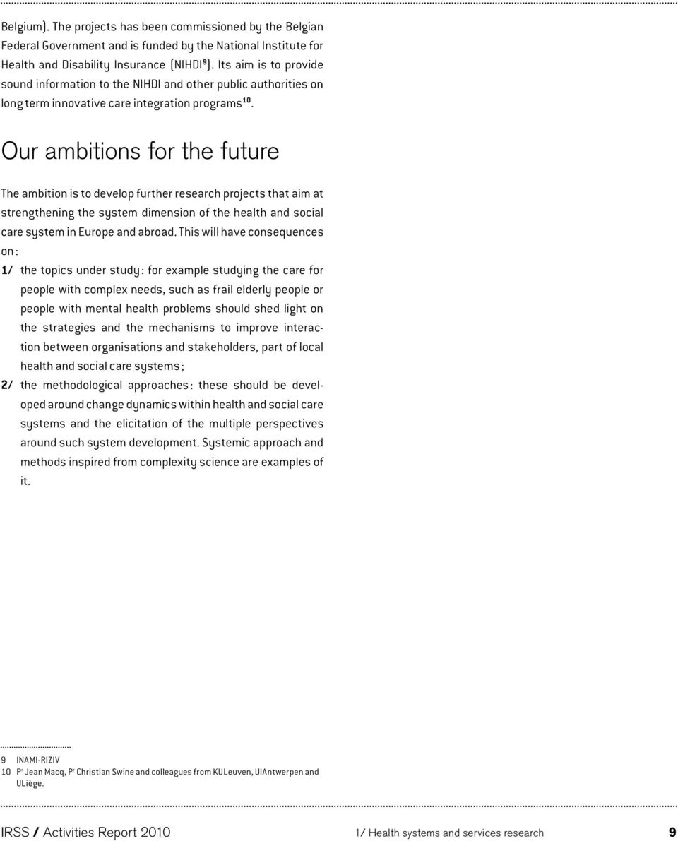 Our ambitions for the future The ambition is to develop further research projects that aim at strengthening the system dimension of the health and social care system in Europe and abroad.