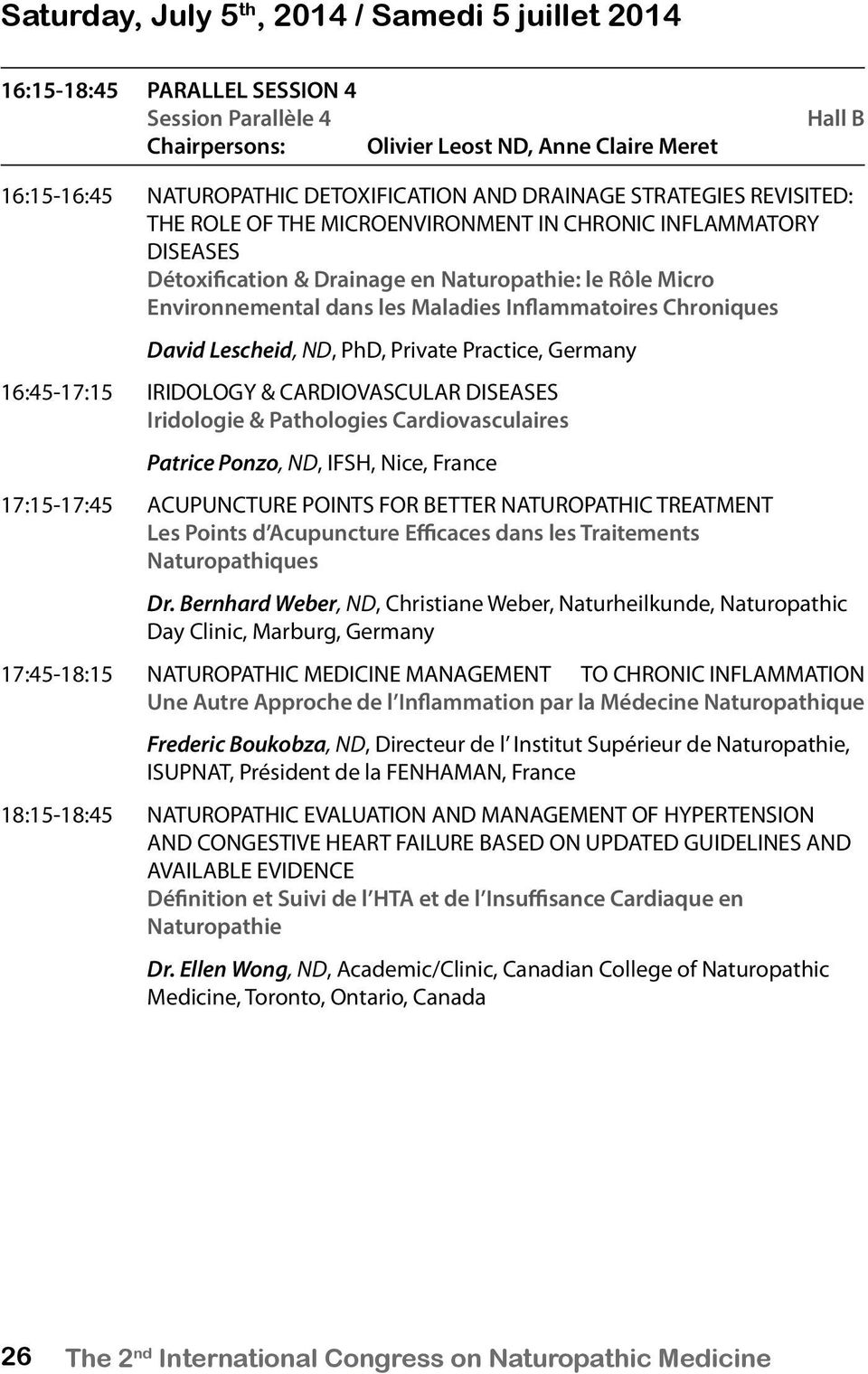 Chroniques David Lescheid, ND, PhD, Private Practice, Germany 16:45-17:15 IRIDOLOGY & CARDIOVASCULAR DISEASES Iridologie & Pathologies Cardiovasculaires Patrice Ponzo, ND, IFSH, Nice, France