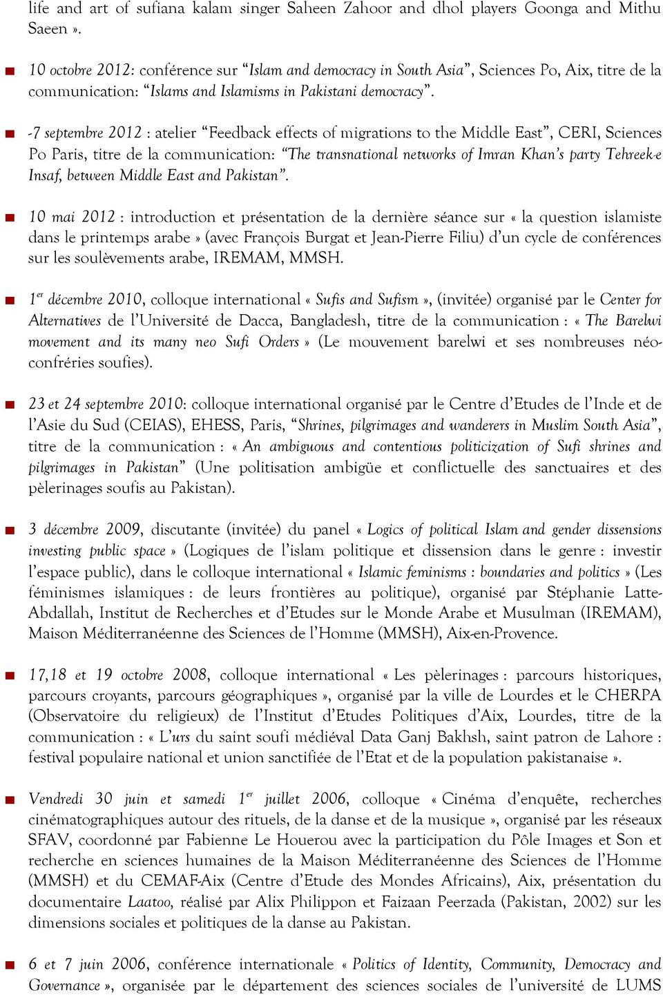 -7 septembre 2012 : atelier Feedback effects of migrations to the Middle East, CERI, Sciences Po Paris, titre de la communication: The transnational networks of Imran Khan s party Tehreek-e Insaf,
