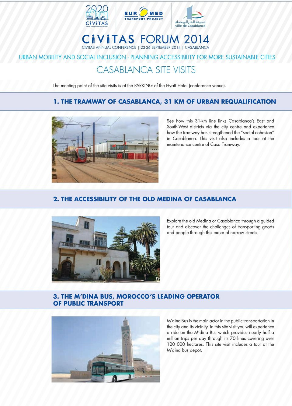 THE TRAMWAY OF CASABLANCA, 31 KM OF URBAN REQUALIFICATION See how this 31-km line links Casablanca s East and South-West districts via the city centre and experience how the tramway has strengthened
