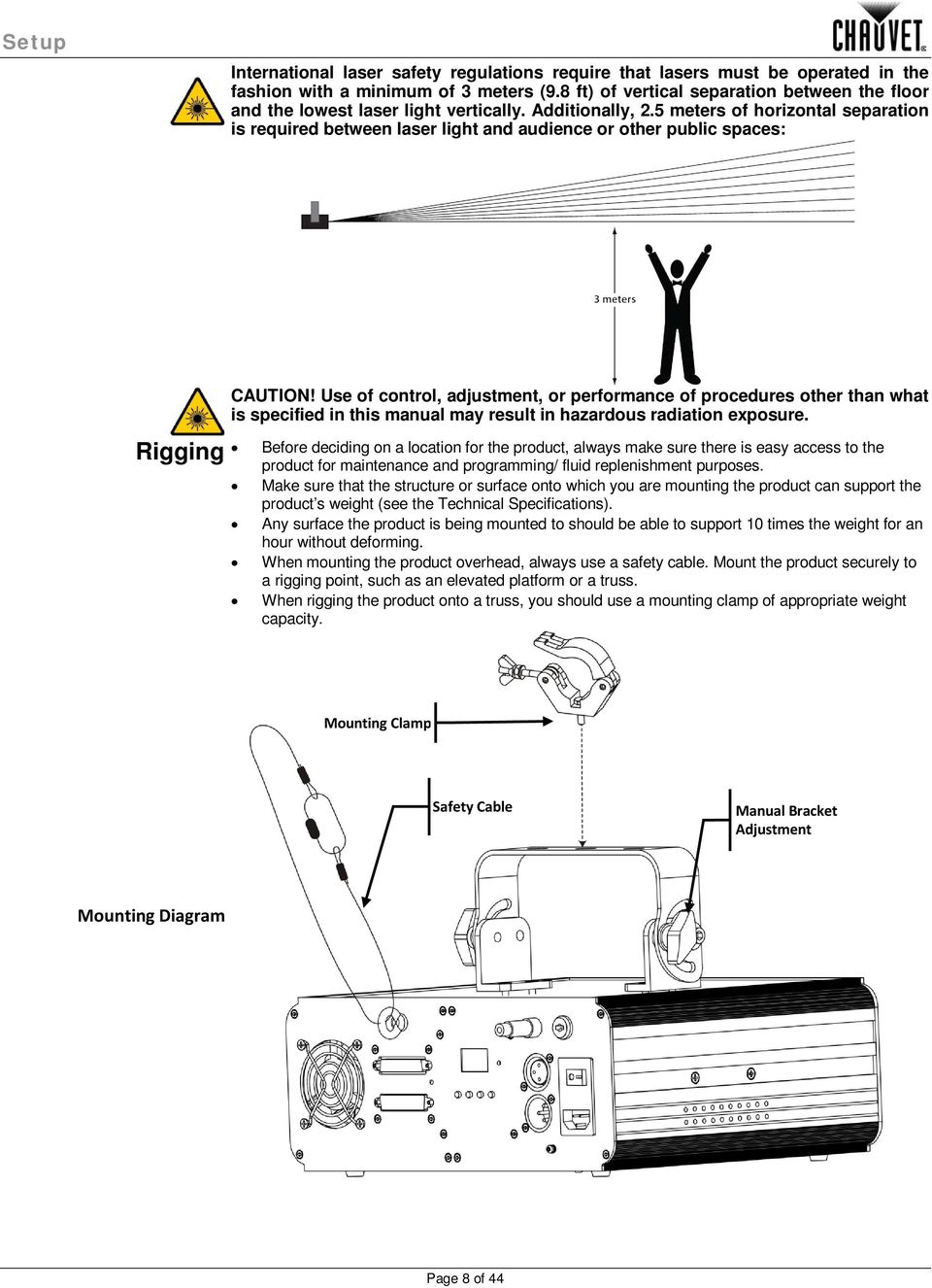 5 meters of horizontal separation is required between laser light and audience or other public spaces: Rigging CAUTION!