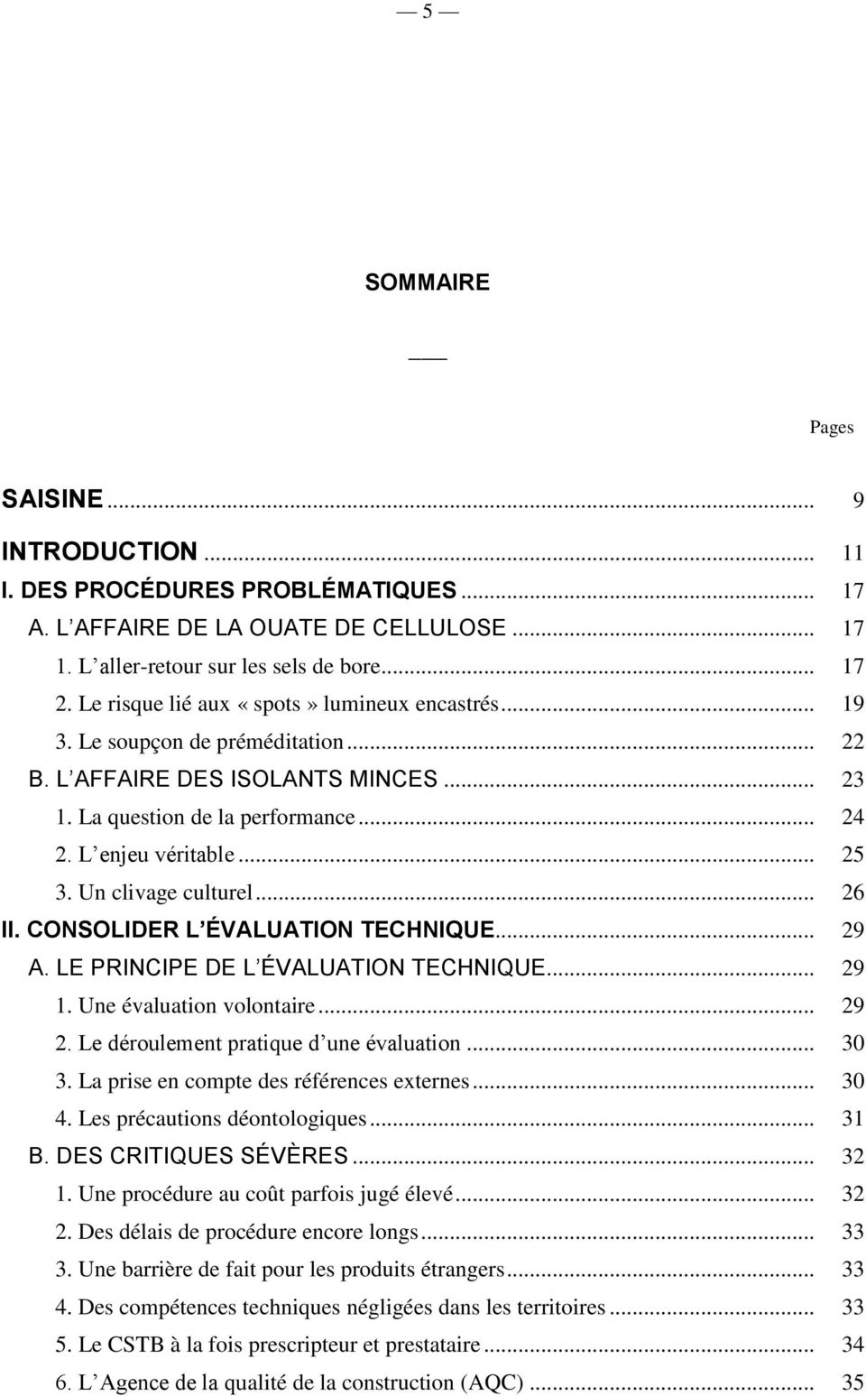 Un clivage culturel... 26 II. CONSOLIDER L ÉVALUATION TECHNIQUE... 29 A. LE PRINCIPE DE L ÉVALUATION TECHNIQUE... 29 1. Une évaluation volontaire... 29 2. Le déroulement pratique d une évaluation.