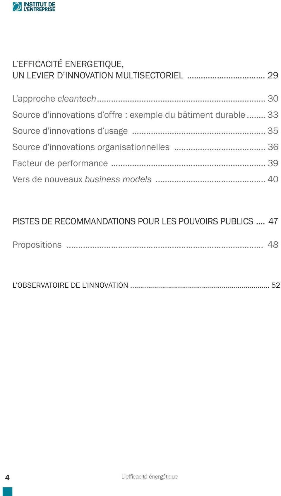 .. 35 Source d innovations organisationnelles... 36 Facteur de performance... 39 Vers de nouveaux business models.