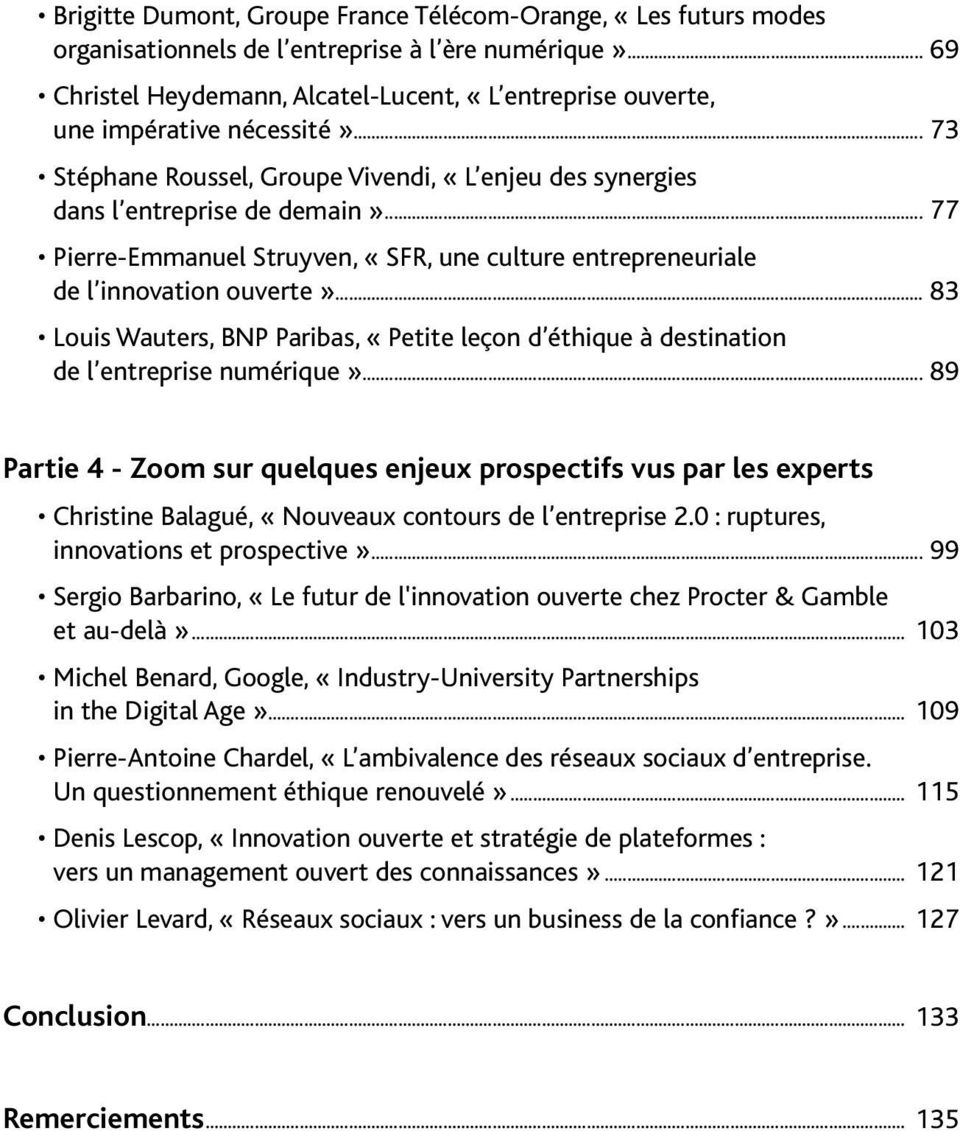 .. 77 Pierre-Emmanuel Struyven, «SFR, une culture entrepreneuriale de l innovation ouverte»... 83 Louis Wauters, BNP Paribas, «Petite leçon d éthique à destination de l entreprise numérique».