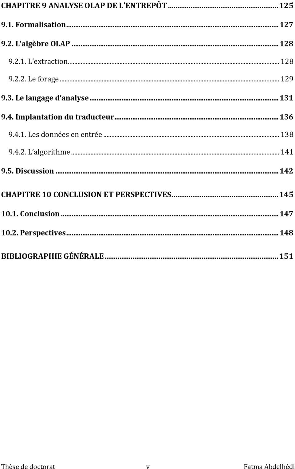 .. 138 9.4.2. L algorithme... 141 9.5. Discussion... 142 CHAPITRE 10 CONCLUSION ET PERSPECTIVES... 145 10.1. Conclusion.