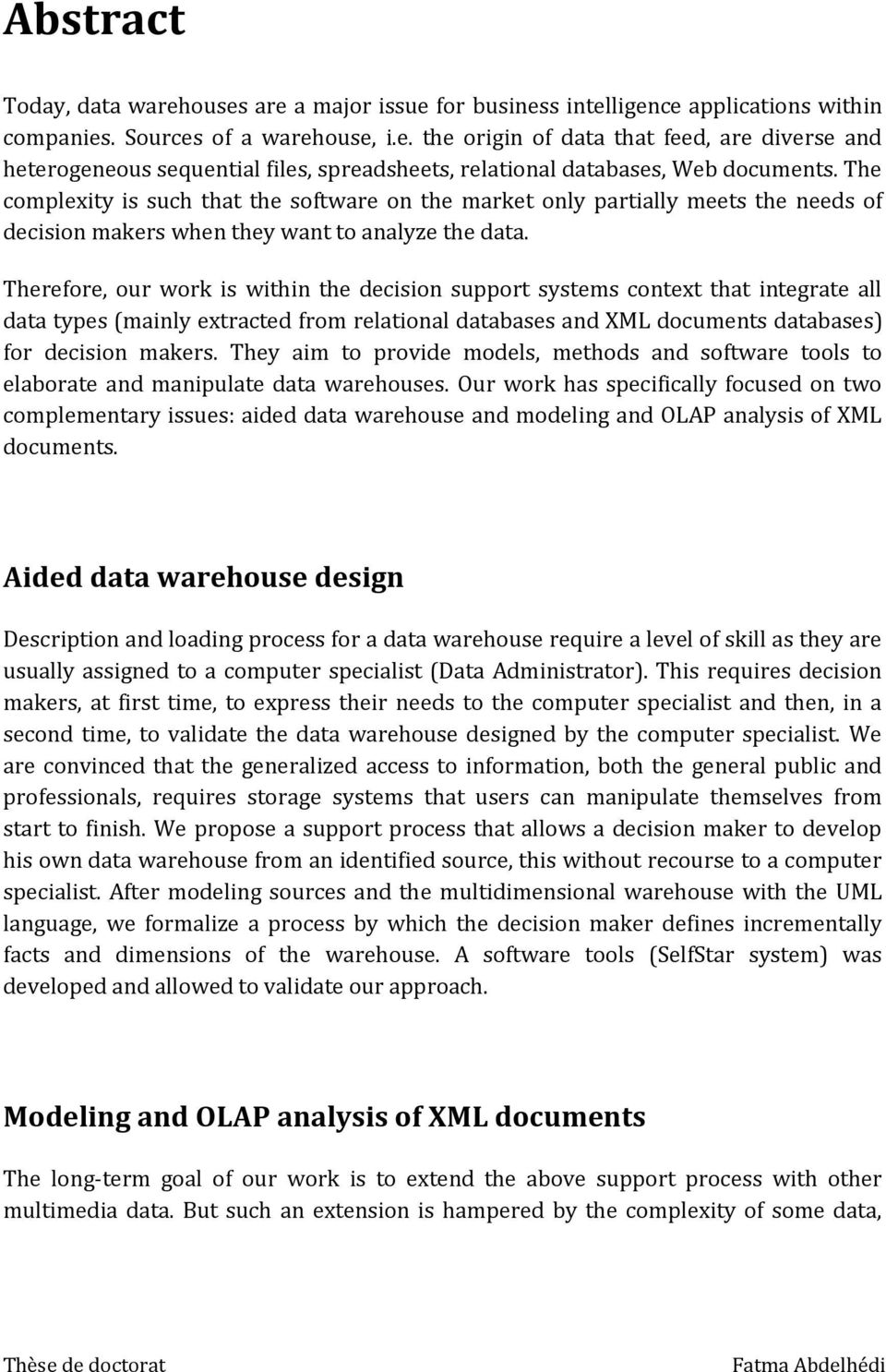 Therefore, our work is within the decision support systems context that integrate all data types (mainly extracted from relational databases and XML documents databases) for decision makers.