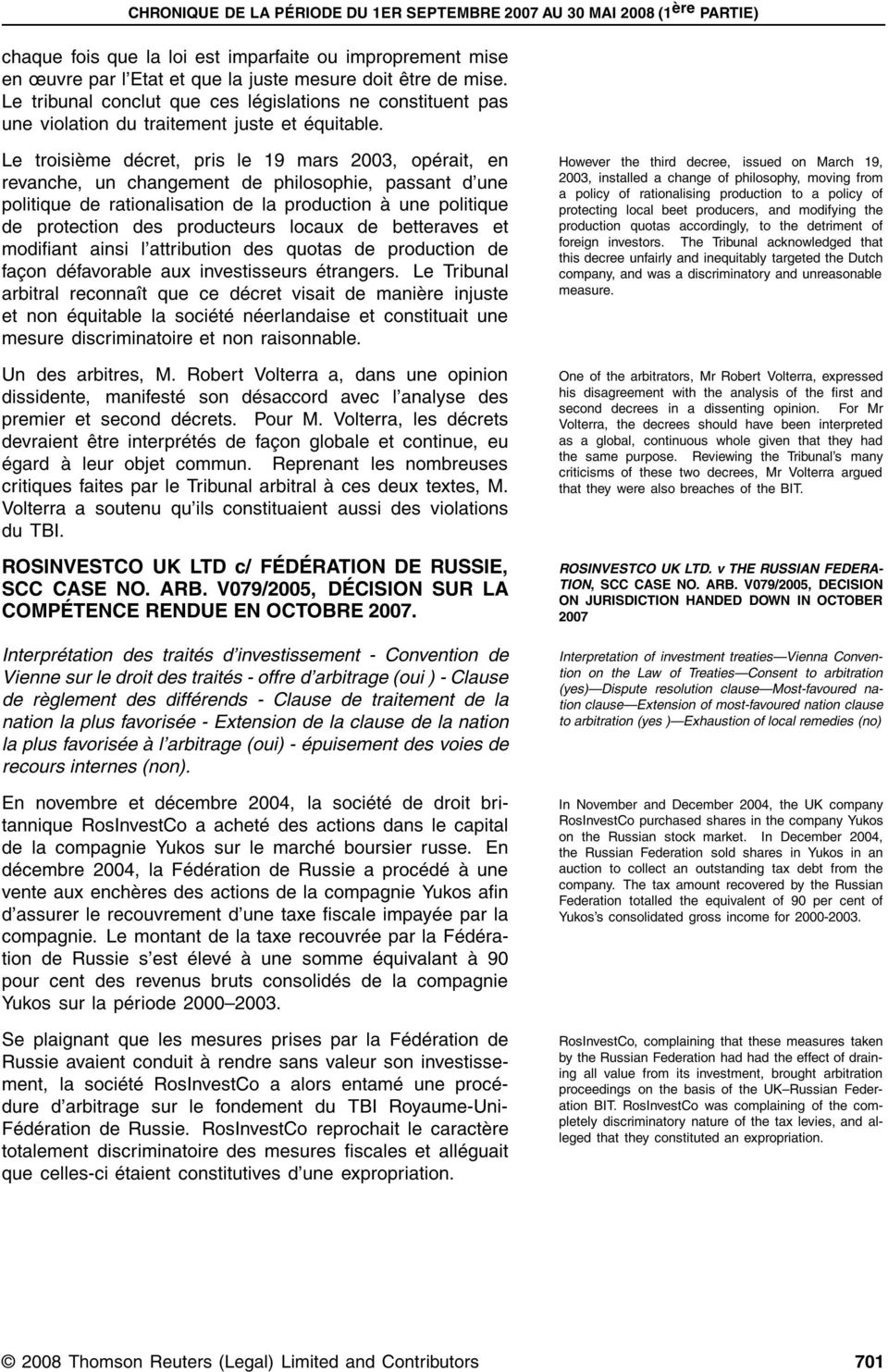 Le troisième décret, pris le 19 mars 2003, opérait, en However the third decree, issued on March 19, revanche, un changement de philosophie, passant d une politique de rationalisation de la