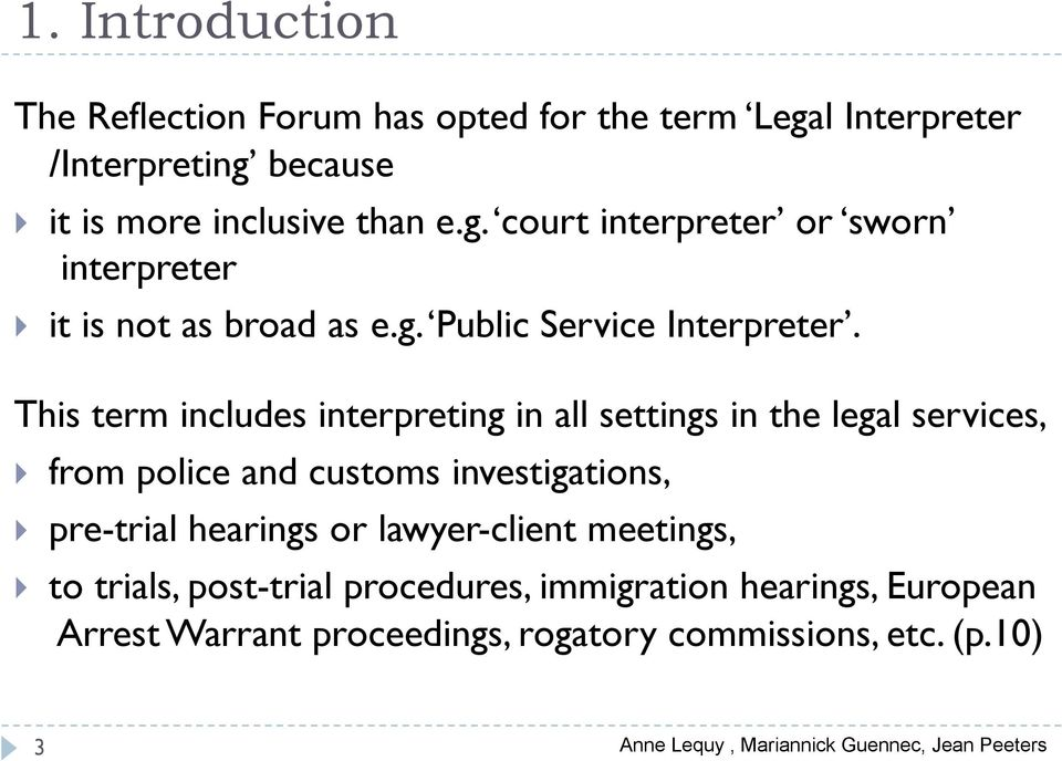This term includes interpreting in all settings in the legal services, from police and customs investigations, pre-trial hearings or