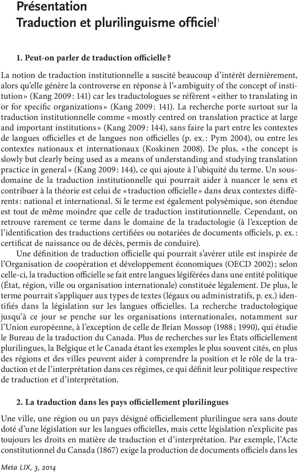 les traductologues se réfèrent «either to translating in or for specific organizations» (Kang 2009 : 141).