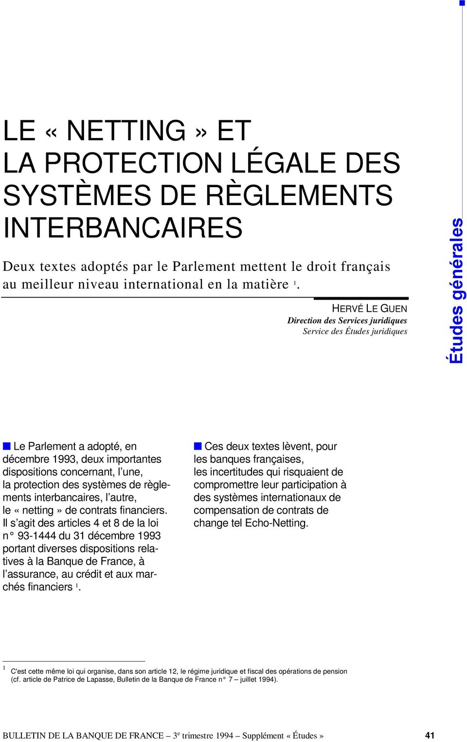 règlements interbancaires, l autre, le «netting» de contrats financiers.