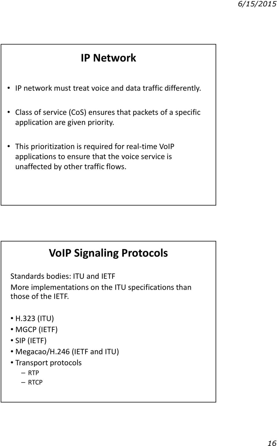This prioritization is required for real-time VoIP applications to ensure that the voice service is unaffected by other traffic