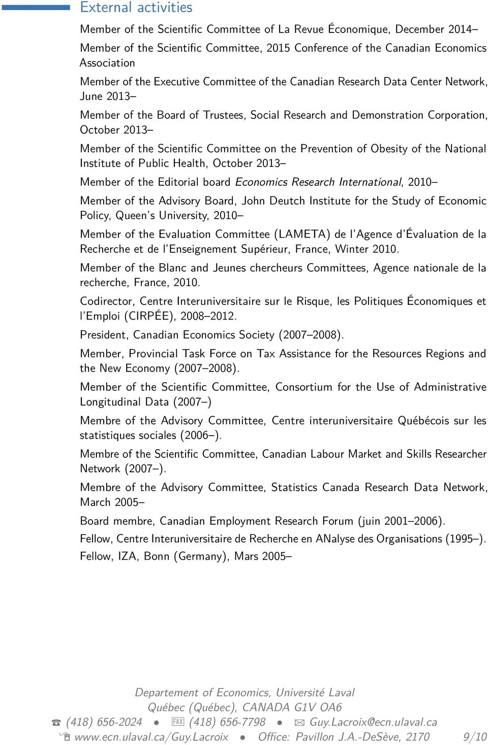 Committee on the Prevention of Obesity of the National Institute of Public Health, October 2013 Member of the Editorial board Economics Research International, 2010 Member of the Advisory Board, John