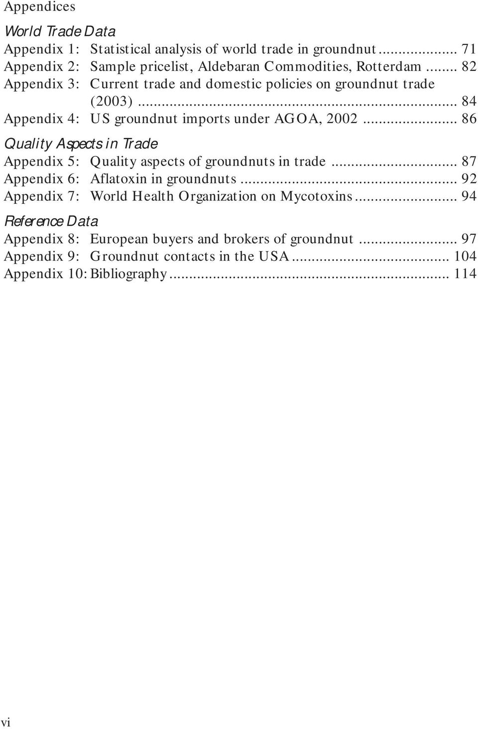 .. 86 Quality Aspects in Trade Appendix 5: Quality aspects of groundnuts in trade... 87 Appendix 6: Aflatoxin in groundnuts.