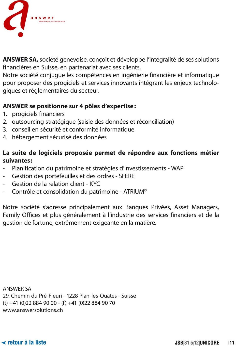 ANSWER se positionne sur 4 pôles d expertise : 1. progiciels financiers 2. outsourcing stratégique (saisie des données et réconciliation) 3. conseil en sécurité et conformité informatique 4.