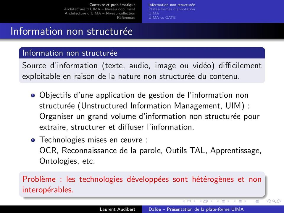 Objectifs d une application de gestion de l information non structurée (Unstructured Information Management, UIM) : Organiser un grand volume d