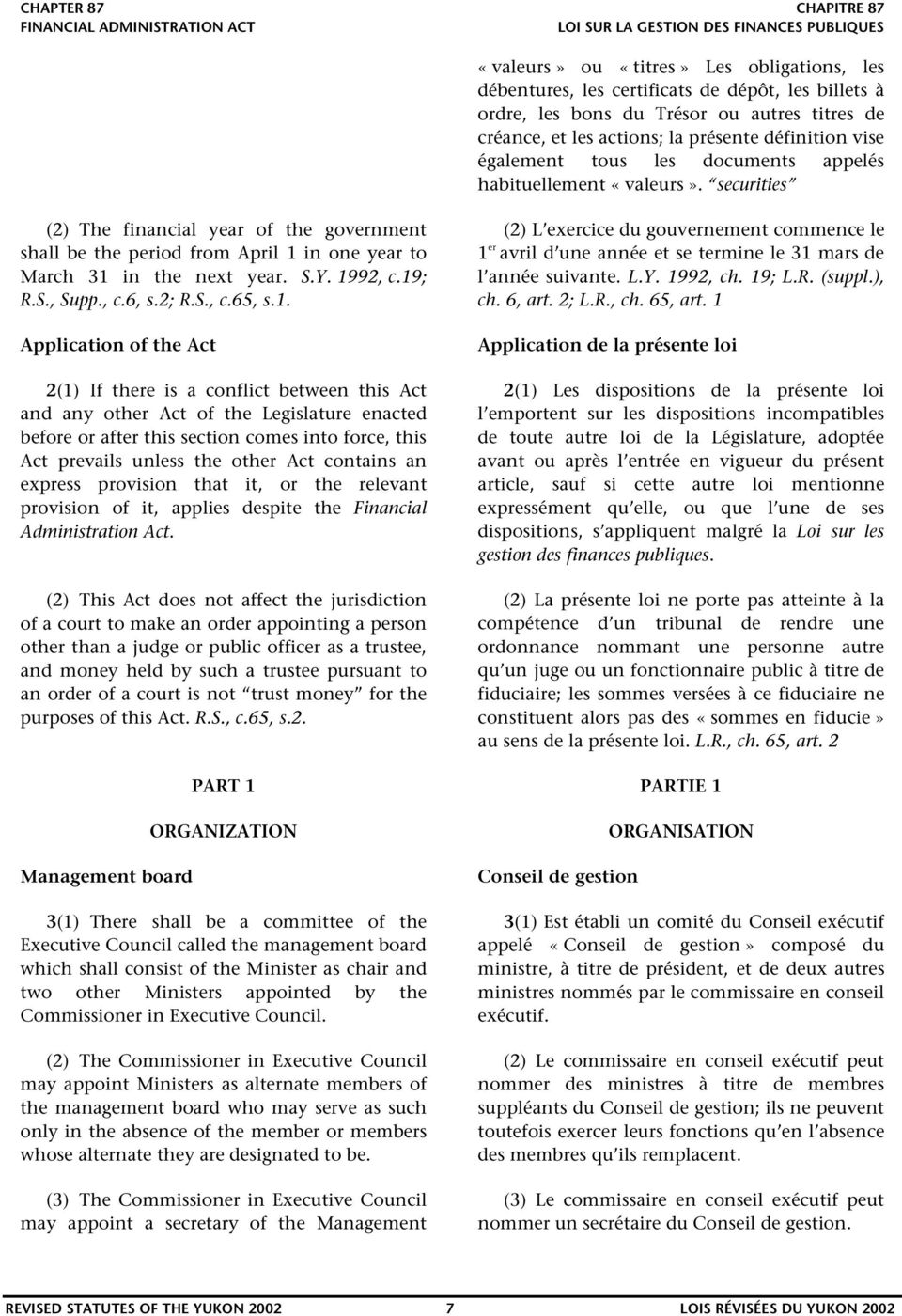 1992, c.19; R.S., Supp., c.6, s.2; R.S., c.65, s.1. Application of the Act 2(1) If there is a conflict between this Act and any other Act of the Legislature enacted before or after this section comes