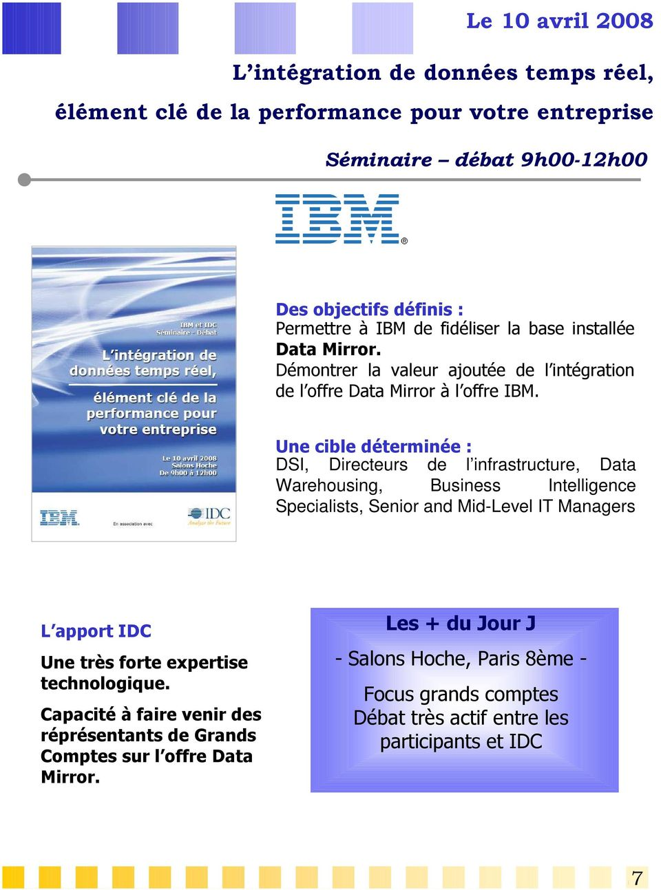 DSI, Directeurs de l infrastructure, Data Warehousing, Business Intelligence Specialists, Senior and Mid-Level IT Managers Une très forte expertise