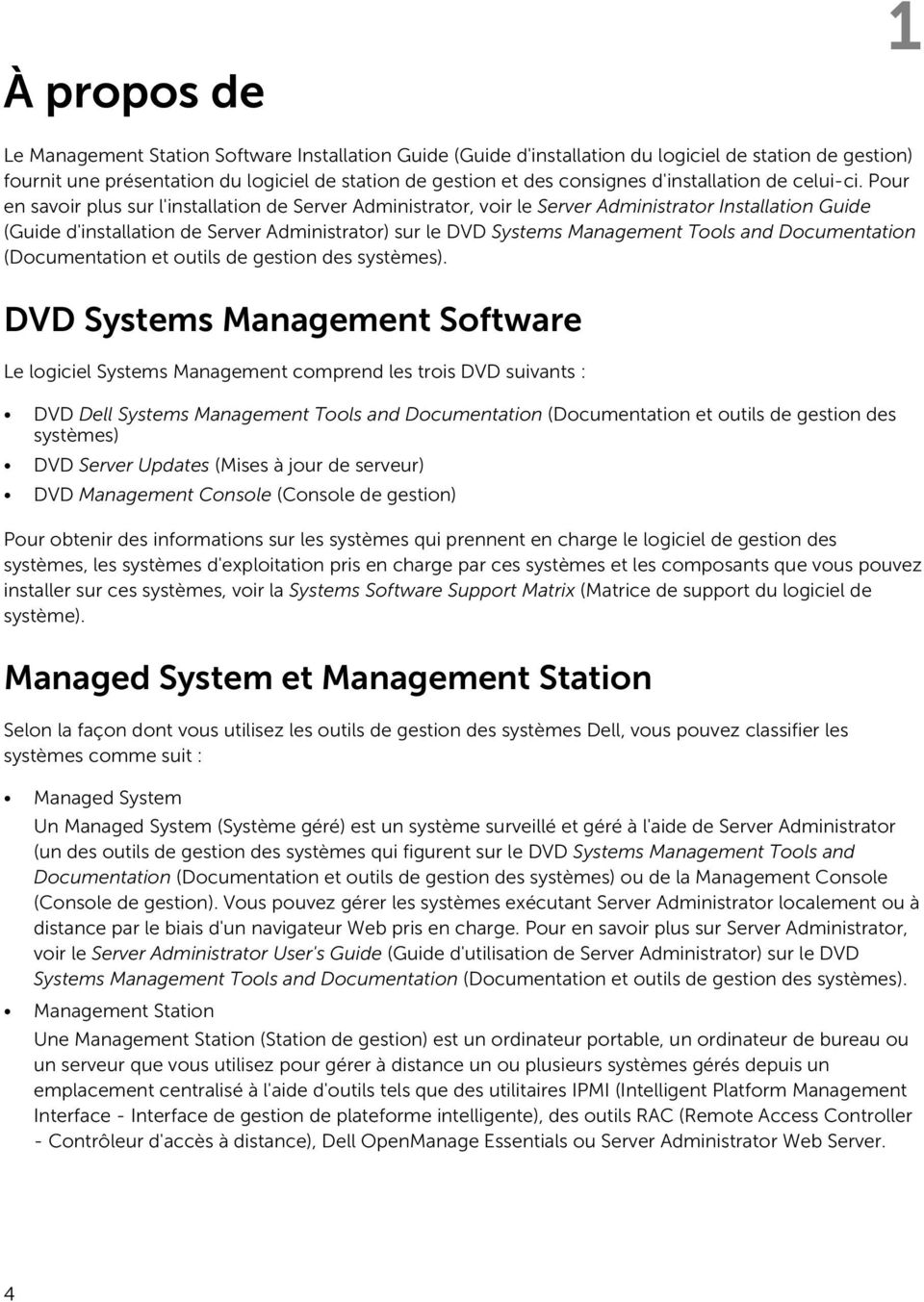Pour en savoir plus sur l'installation de Server Administrator, voir le Server Administrator Installation Guide (Guide d'installation de Server Administrator) sur le DVD Systems Management Tools and
