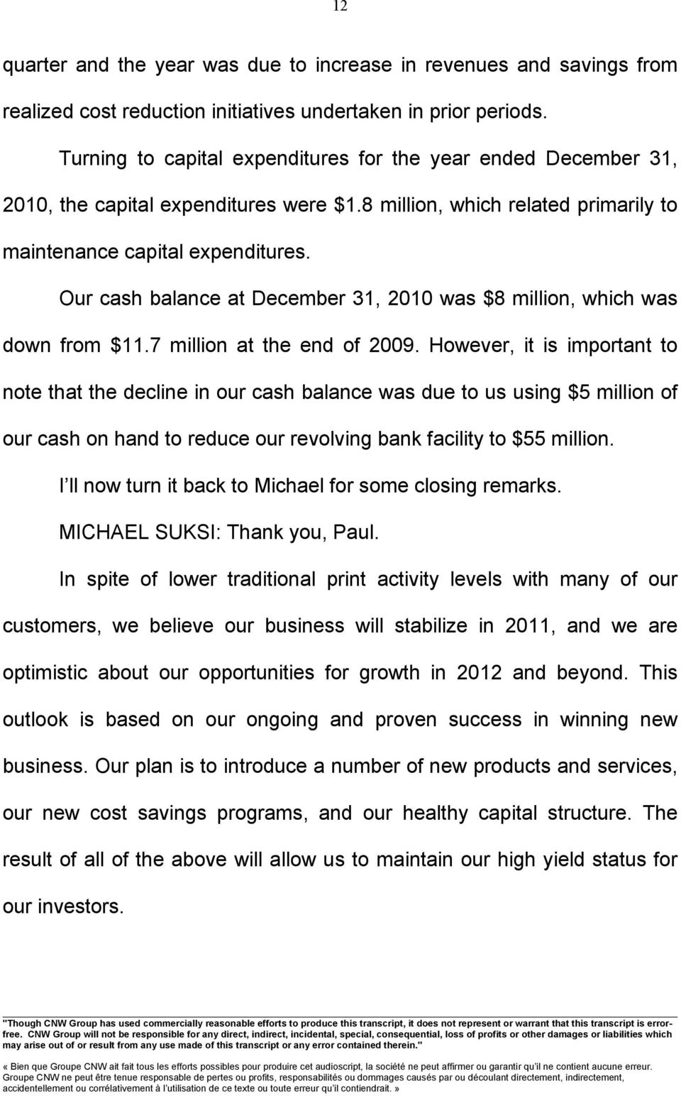 Our cash balance at December 31, 2010 was $8 million, which was down from $11.7 million at the end of 2009.