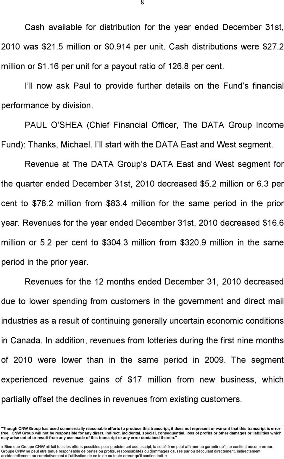 I ll start with the DATA East and West segment. Revenue at The DATA Group s DATA East and West segment for the quarter ended December 31st, 2010 decreased $5.2 million or 6.3 per cent to $78.