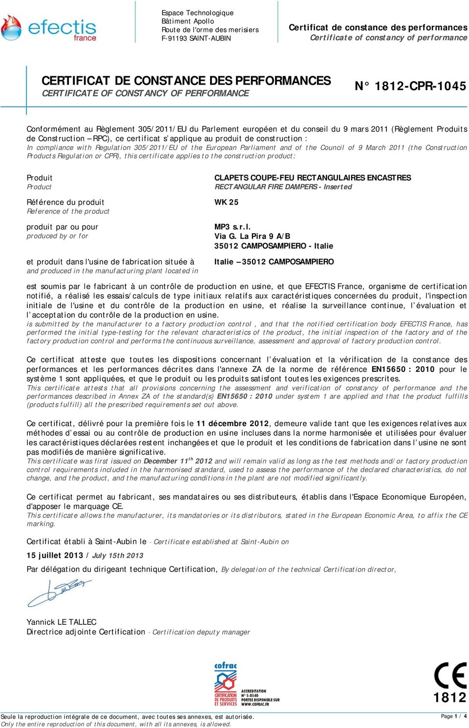 applique au produit de construction : In compliance with Regulation 305/2011/EU of the European Parliament and of the Council of 9 March 2011 (the Construction Products Regulation or CPR), this