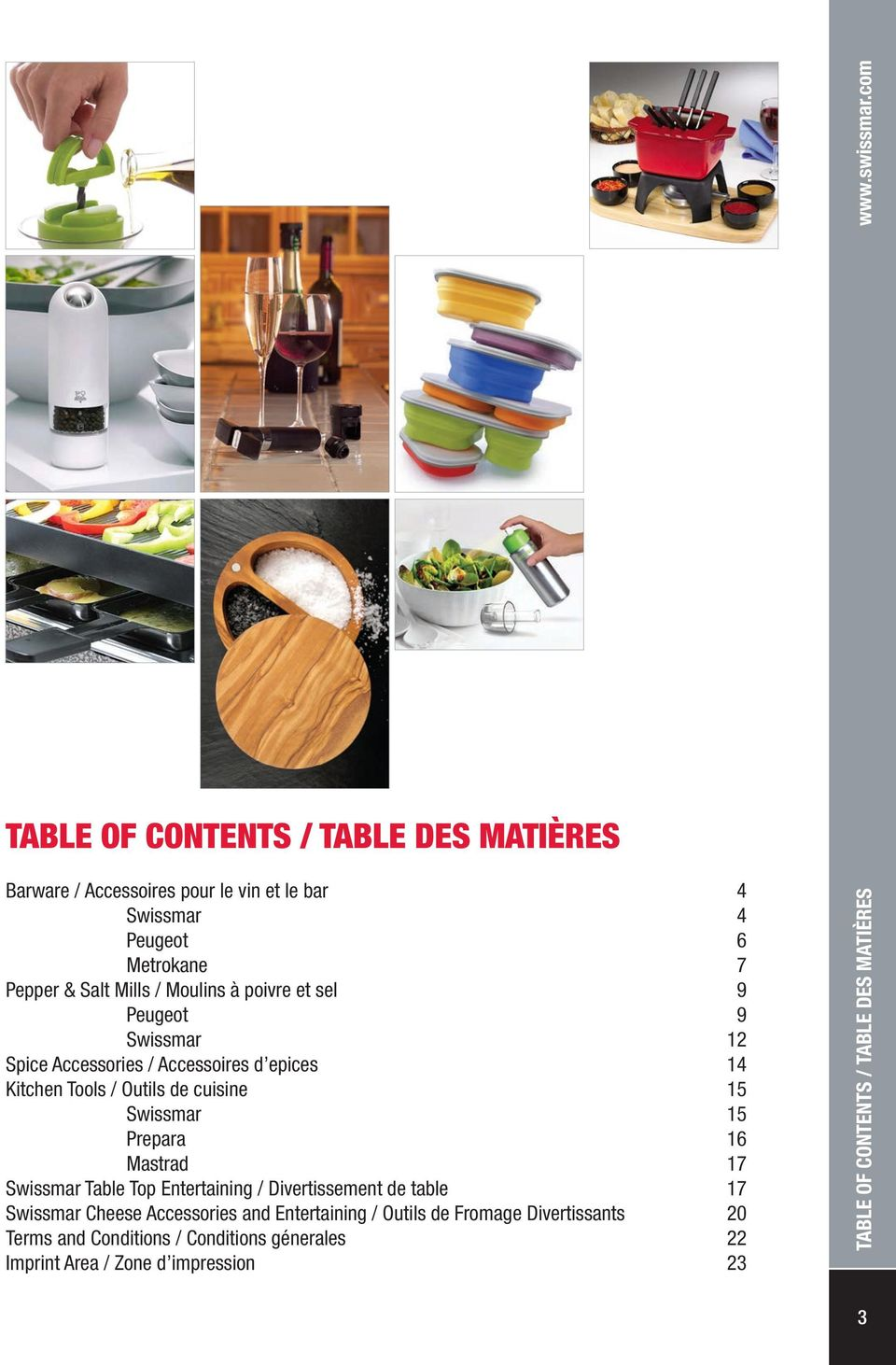 15 Swissmar 15 Prepara 16 Mastrad 17 Swissmar Table Top Entertaining / Divertissement de table 17 Swissmar Cheese Accessories and