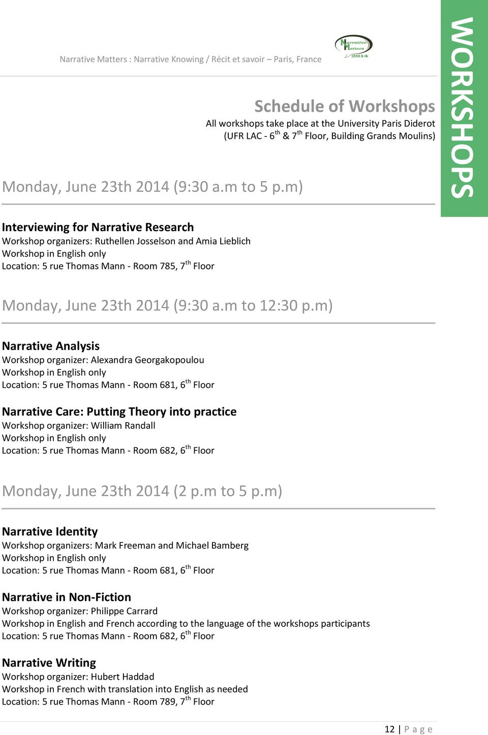 m) Interviewing for Narrative Research Workshop organizers: Ruthellen Josselson and Amia Lieblich Workshop in English only Location: 5 rue Thomas Mann - Room 785, 7 th Floor Monday, June 23th 2014
