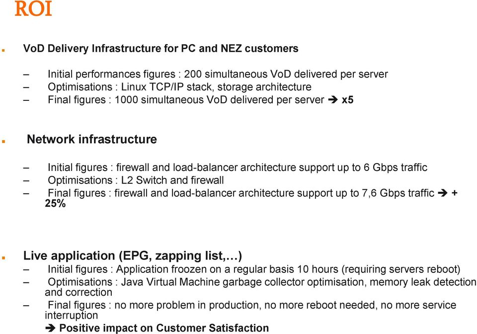 firewall Final figures : firewall and load-balancer architecture support up to 7,6 Gbps traffic + 25% Live application (EPG, zapping list, ) Initial figures : Application froozen on a regular basis