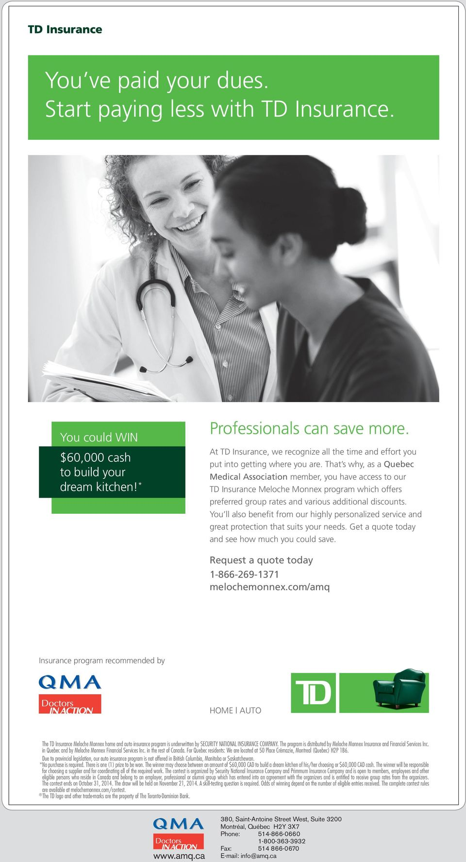 That s why, as a Quebec Medical Association member, you have access to our TD Insurance Meloche Monnex program which offers preferred group rates and various additional discounts.