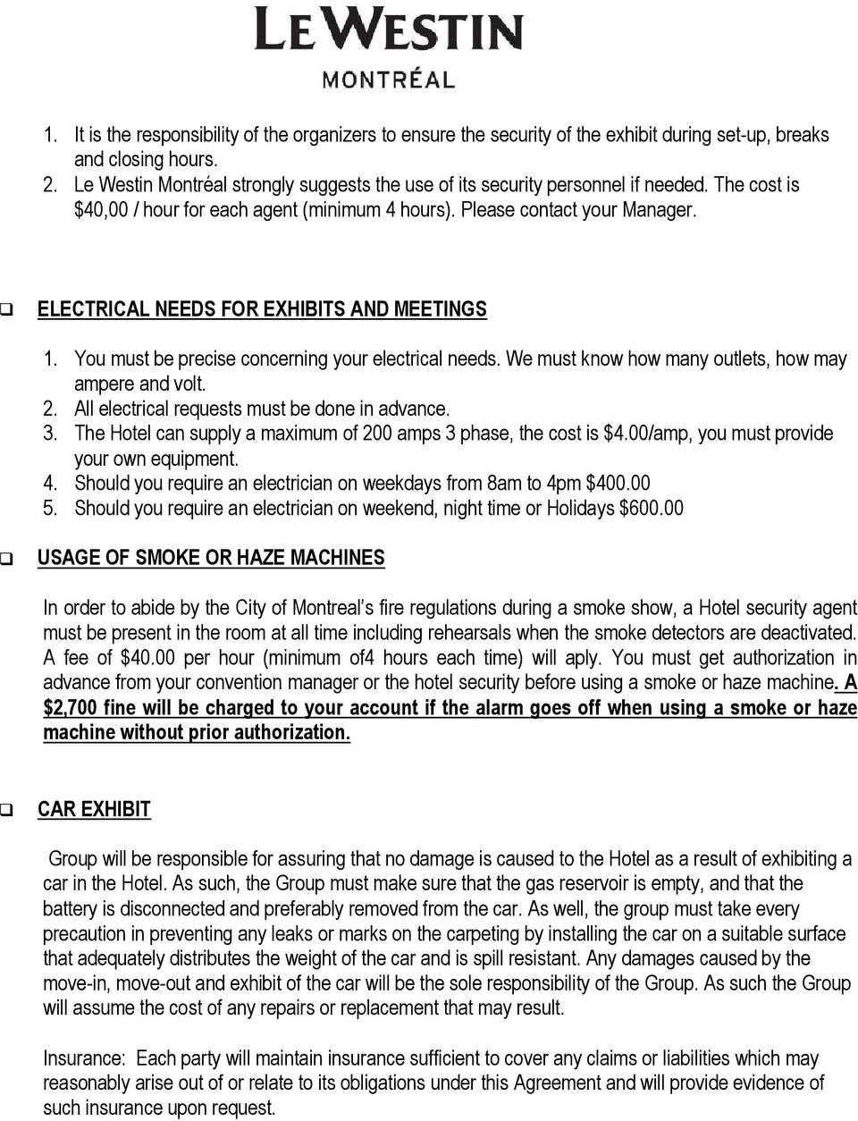 ELECTRICAL NEEDS FOR EXHIBITS AND MEETINGS 1. You must be precise concerning your electrical needs. We must know how many outlets, how may ampere and volt. 2.