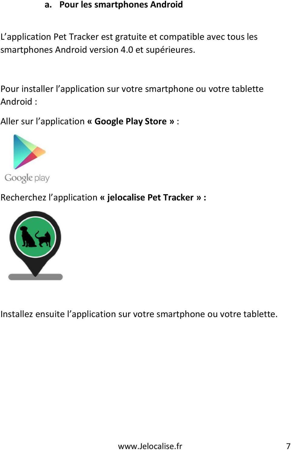 Pour installer l application sur votre smartphone ou votre tablette Android : Aller sur l application