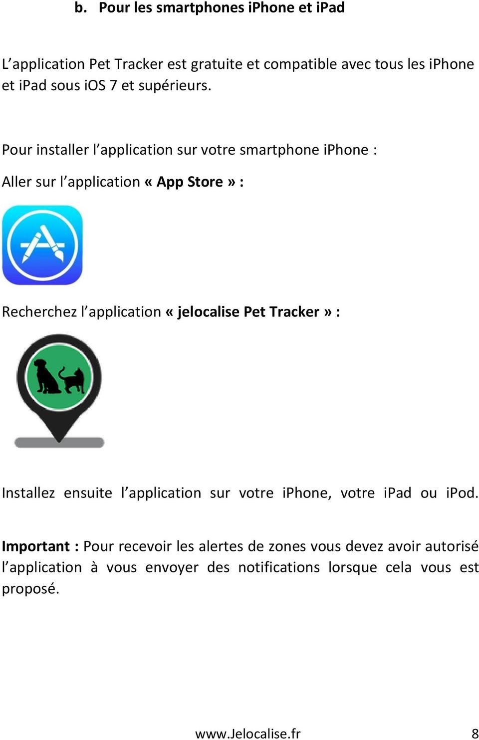 Pour installer l application sur votre smartphone iphone : Aller sur l application «App Store» : Recherchez l application «jelocalise