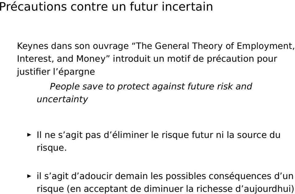 against future risk and uncertainty Il ne s agit pas d éliminer le risque futur ni la source du risque.