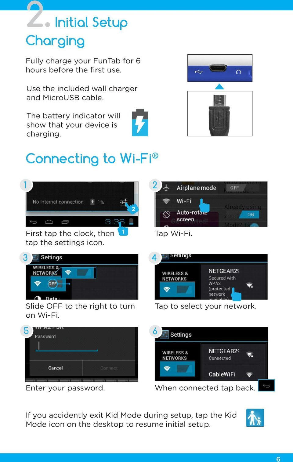 Connecting to Wi-Fi 1 2 2 First tap the clock, then tap the settings icon. 1 Tap Wi-Fi.