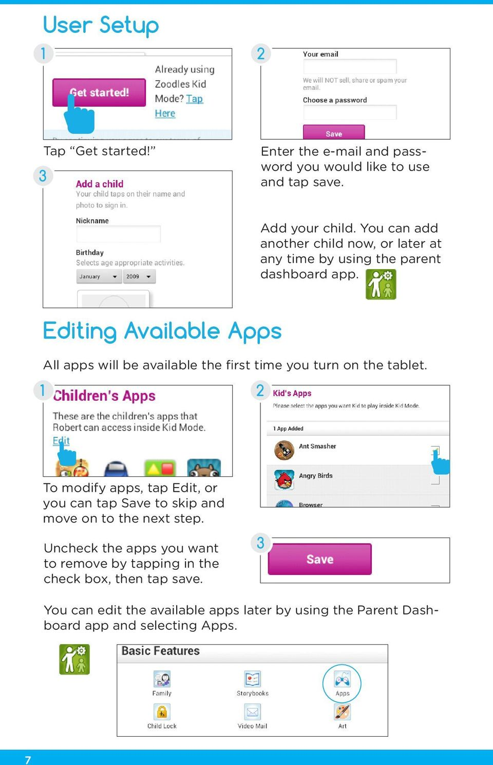 Editing Available Apps All apps will be available the first time you turn on the tablet.