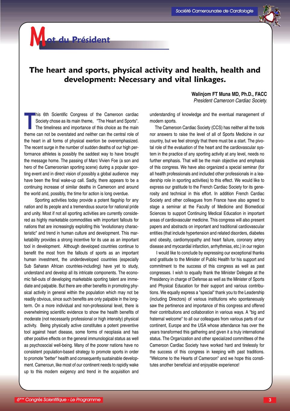 The timeliness and importance of this choice as the main theme can not be overstated and neither can the central role of the heart in all forms of physical exertion be overemphasized.