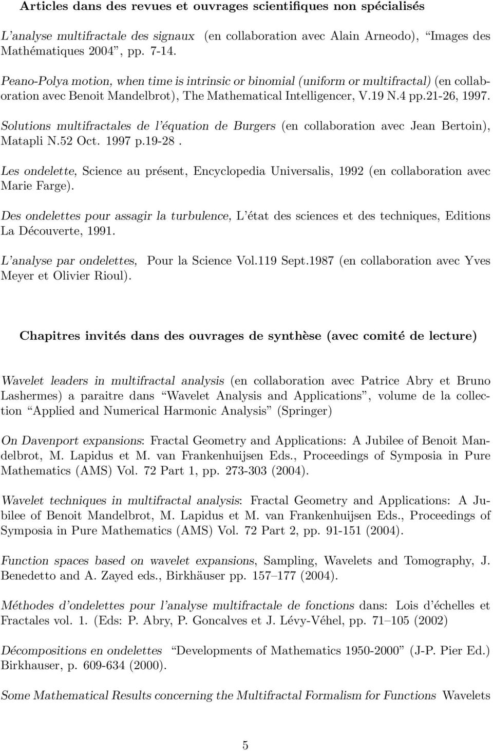 Intelligencer, V.19 N.4 pp.21-26, 1997. Solutions multifractales de l équation de Burgers (en collaboration avec Jean Bertoin), Matapli N.52 Oct. 1997 p.19-28.