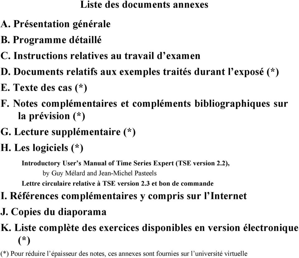 Les logiciels (*) Introductory User s Manual of Time Series Expert (TSE version 2.2), by Guy Mélard and Jean-Michel Pasteels Lettre circulaire relative à TSE version 2.