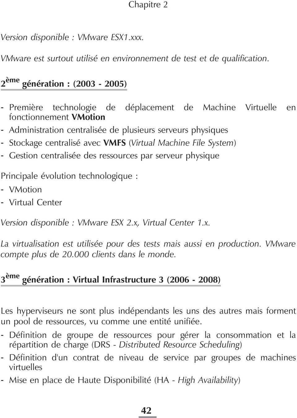 avec VMFS (Virtual Machine File System) - Gestion centralisée des ressources par serveur physique Principale évolution technologique : - VMotion - Virtual Center Version disponible : VMware ESX 2.