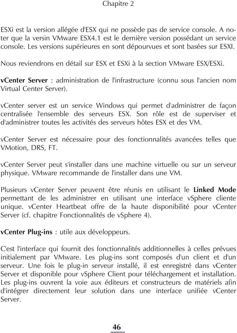 vcenter Server : administration de l'infrastructure (connu sous l'ancien nom Virtual Center Server).