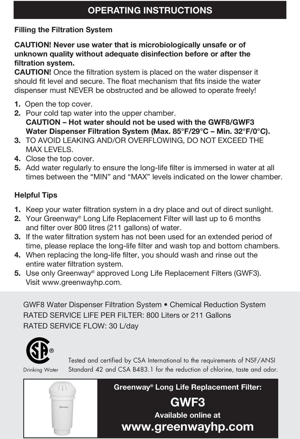 CAUTION Hot water should not be used with the GWF8/GWF3 Water Dispenser Filtration System (Max. 85 F/29 C Min. 32 F/0 C). 3. TO AVOID LEAKING AND/OR OVERFLOWING, DO NOT EXCEED THE MAX LEVELS. 4.