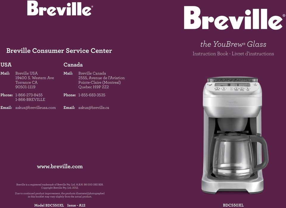 Email: askus@brevilleusa.com Phone: 1-855-683-3535 Email: askus@breville.ca www.breville.com Breville is a registered trademark of Breville Pty. Ltd. A.B.N.