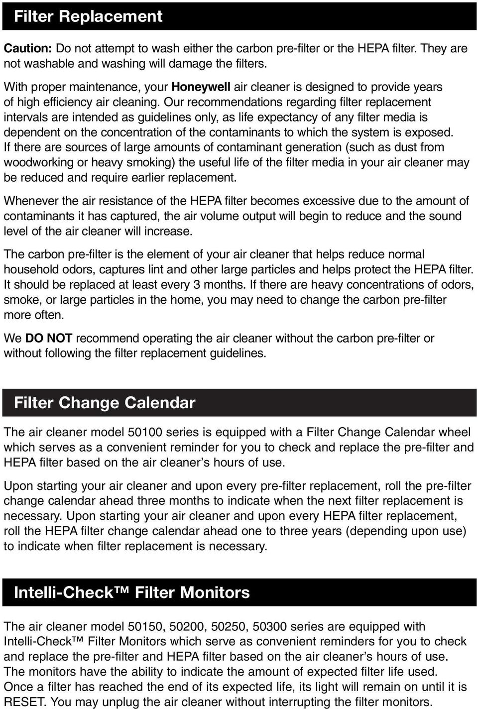 Our recommendations regarding filter replacement intervals are intended as guidelines only, as life expectancy of any filter media is dependent on the concentration of the contaminants to which the