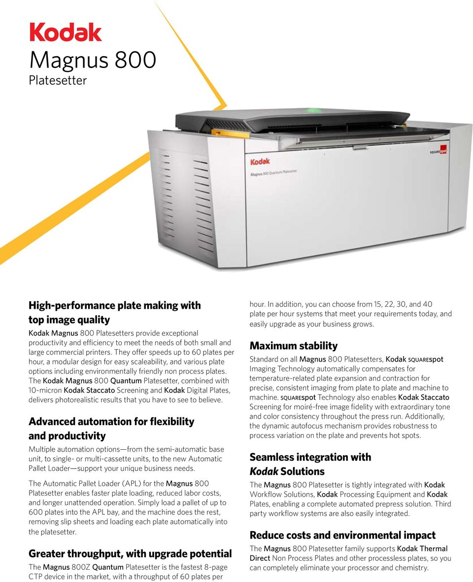 The Kodak Magnus 800 Quantum Platesetter, combined with 10-micron Kodak Staccato Screening and Kodak Digital Plates, delivers photorealistic results that you have to see to believe.