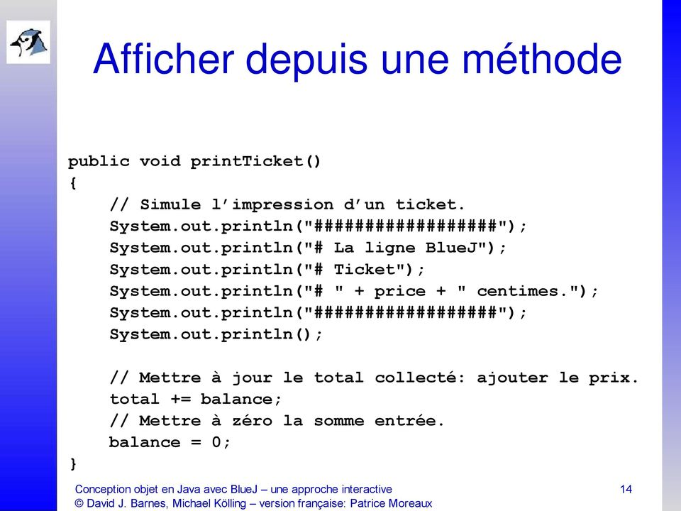 "out.println(""# Ticket""); System.out.println(""# "" + price + "" centimes.""); System.out.println(""##################""); System."
