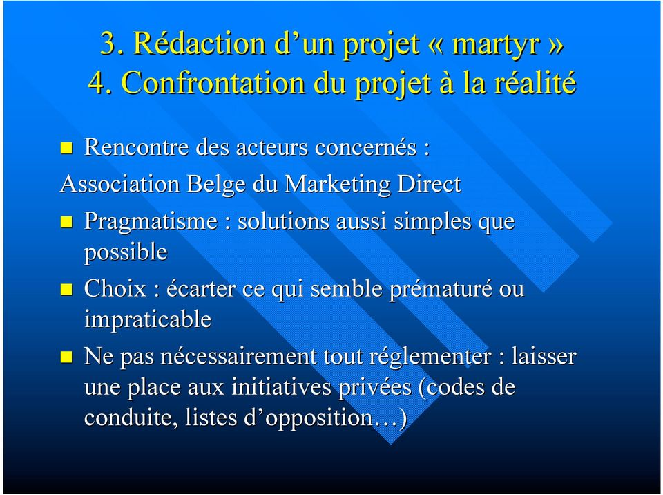Marketing Direct Pragmatisme : solutions aussi simples que possible Choix : écarter ce qui semble